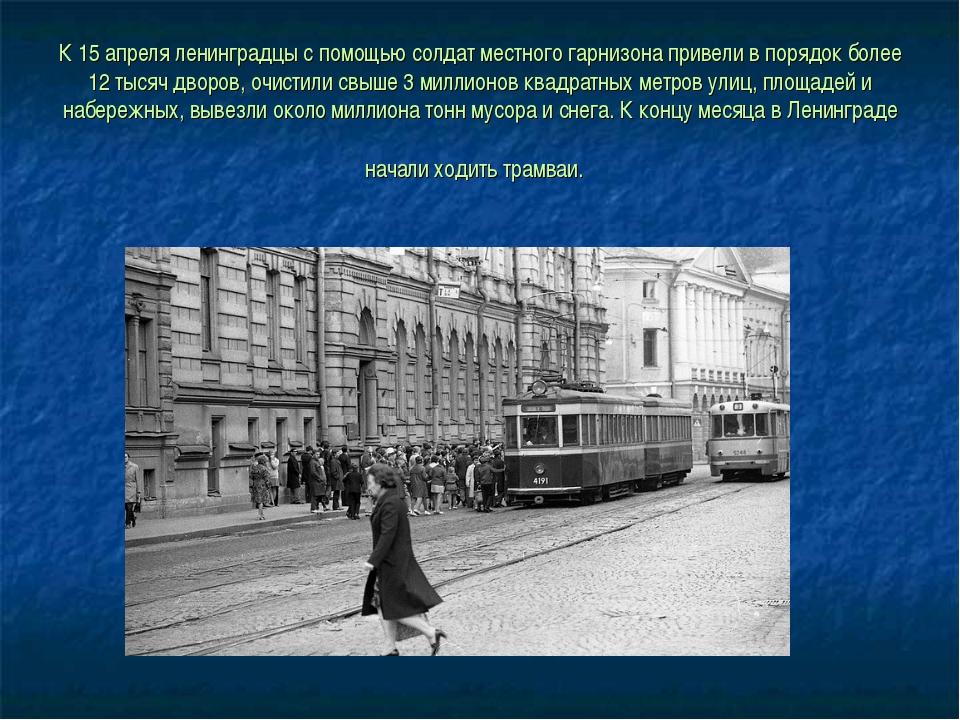 К 15 апреля ленинградцы с помощью солдат местного гарнизона привели в порядок...