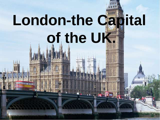 London-the Capital of the UK.