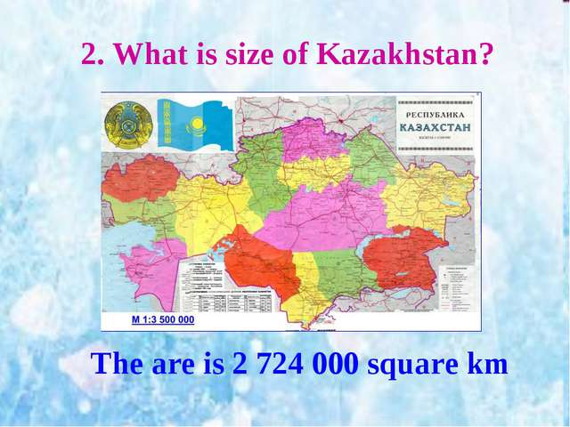 2. What is size of Kazakhstan? The are is 2 724 000 square km