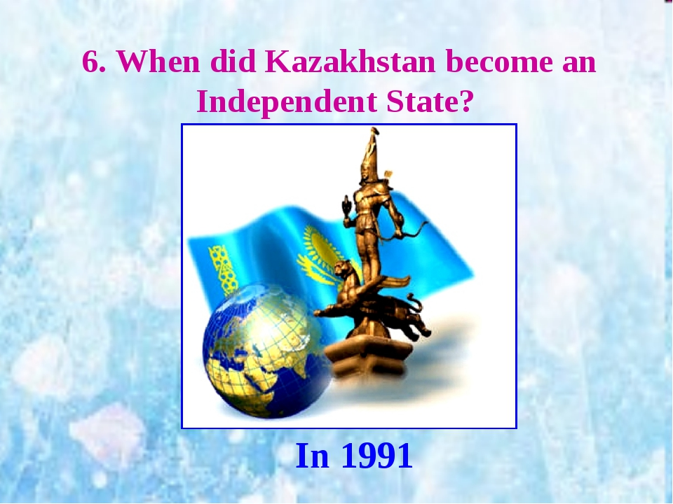 6. When did Kazakhstan become an Independent State? In 1991