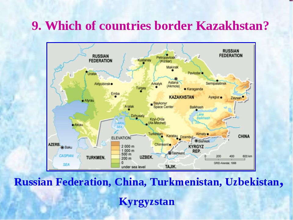 9. Which of countries border Kazakhstan? Russian Federation, China, Turkmenis...