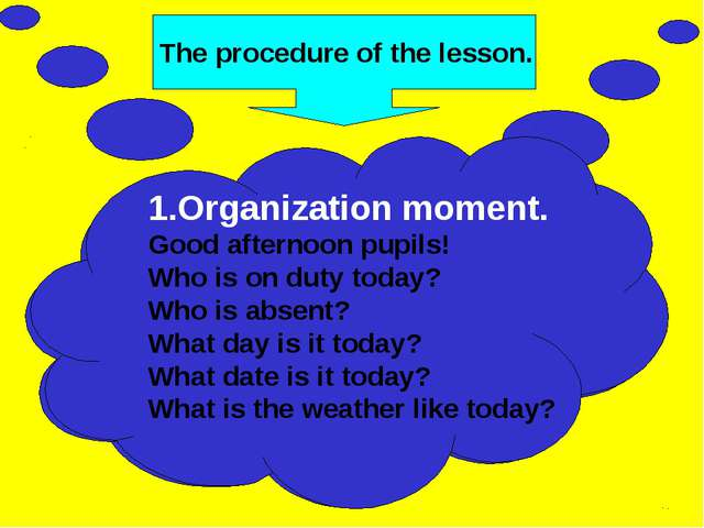 The procedure of the lesson. 1.Organization moment. Good afternoon pupils! Wh...