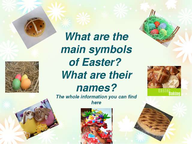 What are the main symbols of Easter? What are their names? The whole informat...