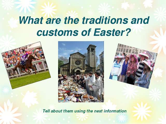 What are the traditions and customs of Easter? Tell about them using the next...