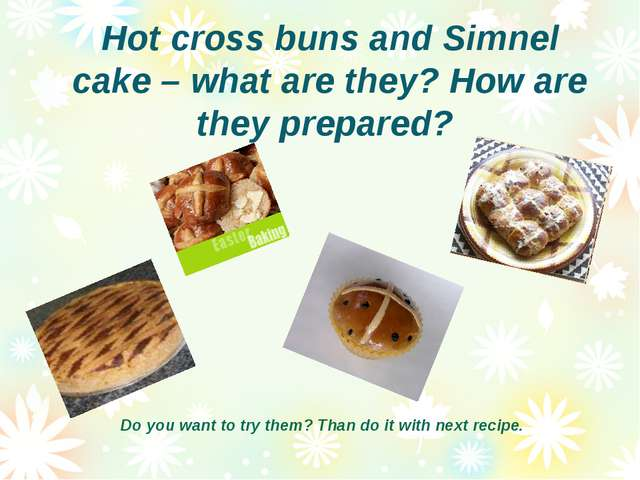 Hot cross buns and Simnel cake – what are they? How are they prepared? Do you...
