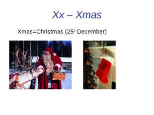 Xx – Xmas Xmas=Christmas (25th December)