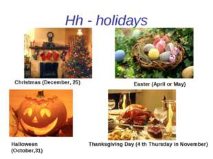 Hh - holidays Easter (April or May) Christmas (December, 25) Halloween (Octob