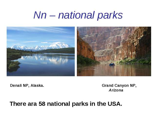 Nn – national parks Denali NP, Alaska. Grand Canyon NP, Arizona There ara 58...