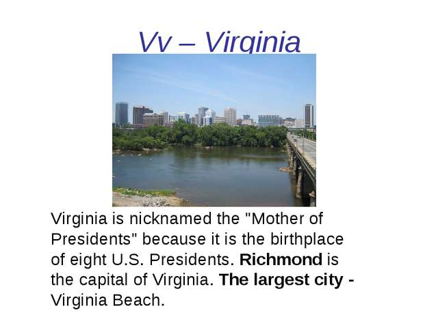 "Vv – Virginia Virginia is nicknamed the ""Mother of Presidents"" because it is..."