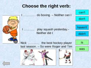 Choose the right verb: I …………. do boxing. – Neither can I can't don't I .….……
