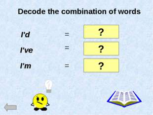 Decode the combination of words I'd I've I'm = = = I would I have I am ? ? ?