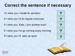 Correct the sentence if necessary If I were you I would do aerobics If I were