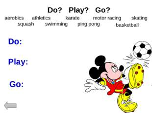 Do? Play? Go? aerobics squash karate athletics swimming motor racing ping pon