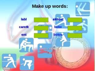 Make up words: bowl lablballakbsetbasket caretkracketbolw entnetbotos