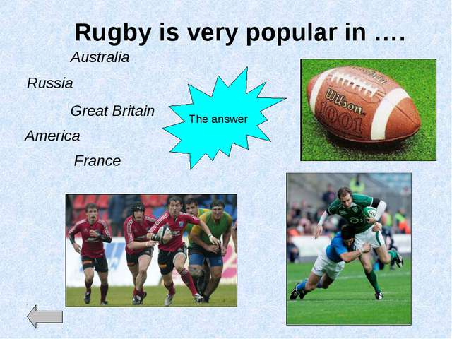 Rugby is very popular in …. Australia Russia Great Britain America France The...
