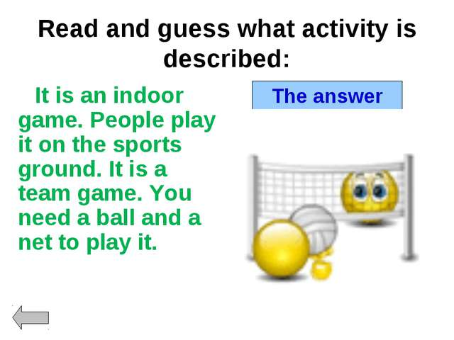 Read and guess what activity is described: It is an indoor game. People play...