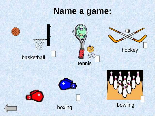 Name a game: bowling boxing hockey tennis basketball