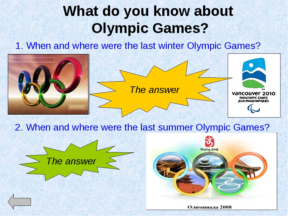 What do you know about Olympic Games? 1. When and where were the last winter...