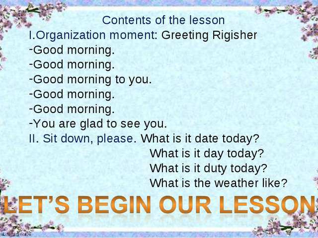 Contents of the lesson Organization moment: Greeting Rigisher Good morning. G...
