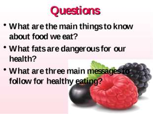 Questions What are the main things to know about food we eat? What fats are d