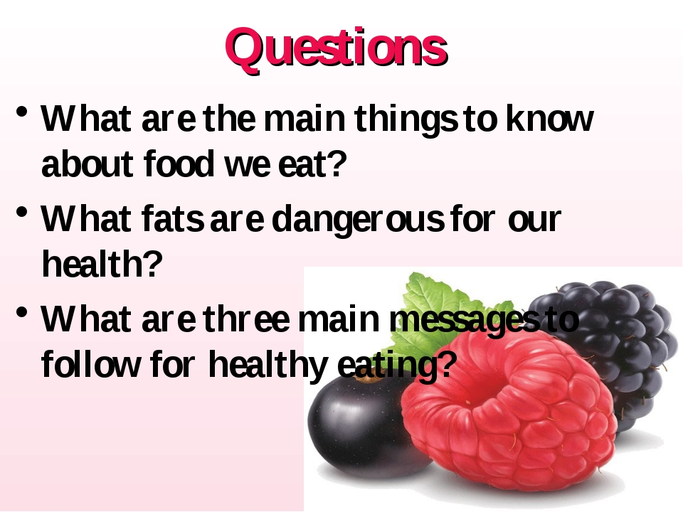 Questions What are the main things to know about food we eat? What fats are d...