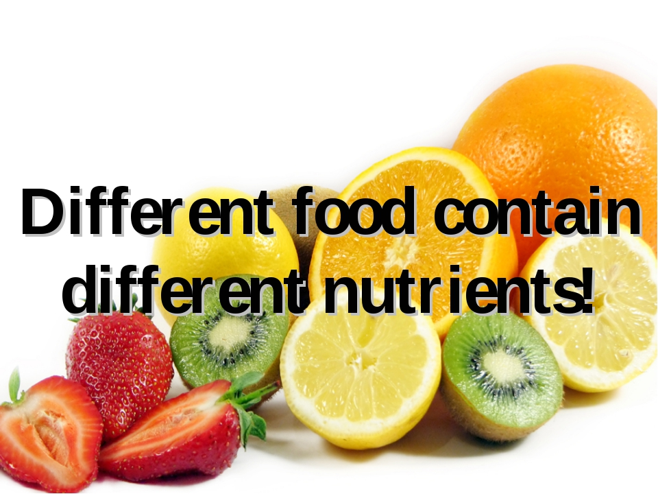 Different food contain different nutrients!