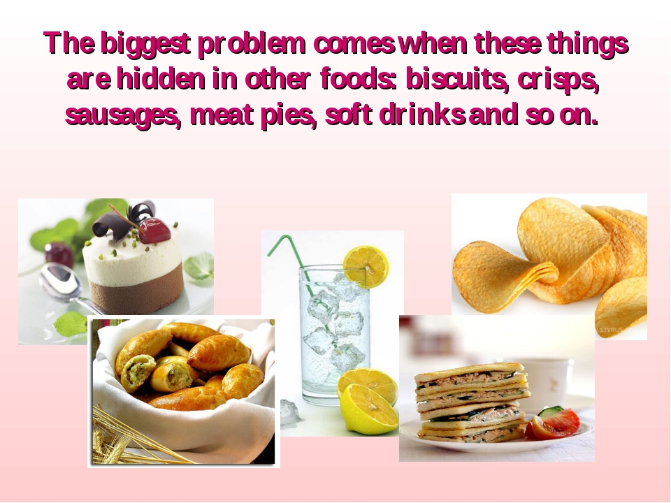 The biggest problem comes when these things are hidden in other foods: biscui...