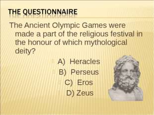 The Ancient Olympic Games were made a part of the religious festival in the h