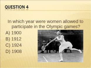 In which year were women allowed to participate in the Olympic games?  A) 190