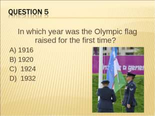 In which year was the Olympic flag raised for the first time?    A) 1916 B) 1