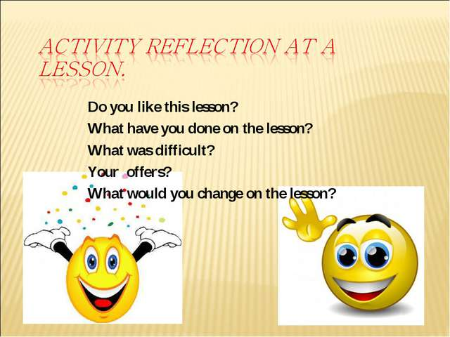 Do you like this lesson? What have you done on the lesson? What was difficult...