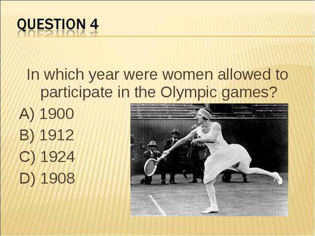 In which year were women allowed to participate in the Olympic games?  A) 190...