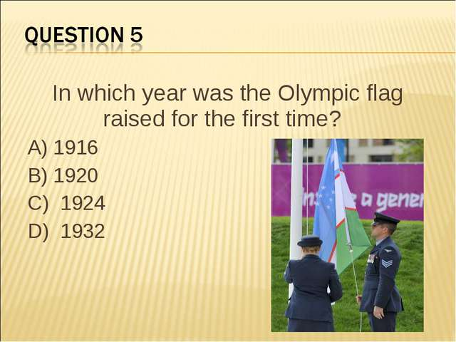 In which year was the Olympic flag raised for the first time?    A) 1916 B) 1...