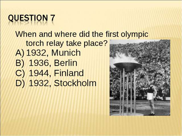 When and where did the first olympic torch relay take place? 1932, Munich 193...