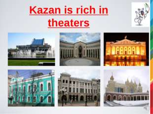 Kazan is rich in theaters