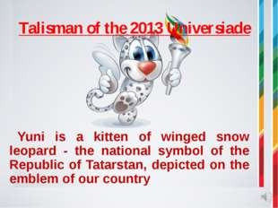 Talisman of the 2013 Universiade 		Yuni is a kitten of winged snow leopard -