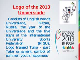 Logo of the 2013 Universiade 		Consists of English words Universiade, Kazan,