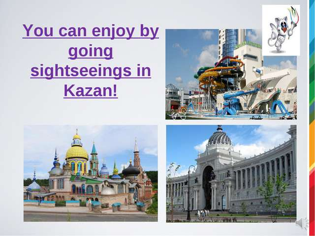 You can enjoy by going sightseeings in Kazan!