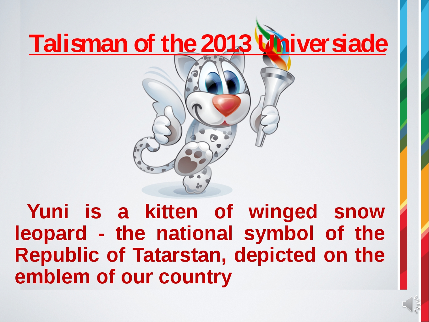 Talisman of the 2013 Universiade 		Yuni is a kitten of winged snow leopard -...