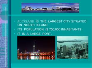 AUCKLAND IS THE LARGEST CITY SITUATED ON NORTH ISLAND. ITS POPULATION IS 750,