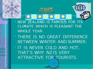 NEW ZEALAND IS FAMOUS FOR ITS CLIMATE WHICH IS PLEASANT THE WHOLE YEAR. THERE