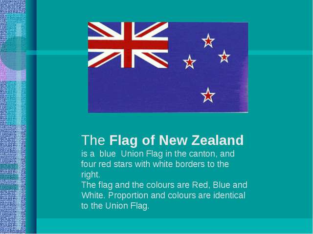 The Flag of New Zealand is a blue Union Flag in the canton, and four red star...