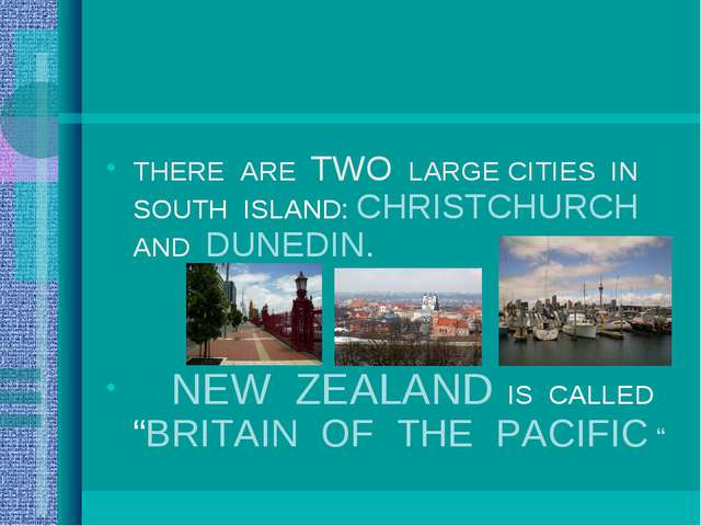 THERE ARE TWO LARGE CITIES IN SOUTH ISLAND: CHRISTCHURCH AND DUNEDIN. NEW ZEA...