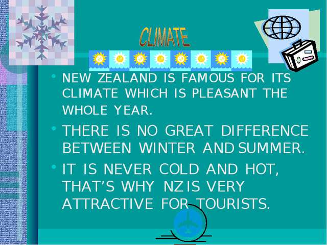 NEW ZEALAND IS FAMOUS FOR ITS CLIMATE WHICH IS PLEASANT THE WHOLE YEAR. THERE...