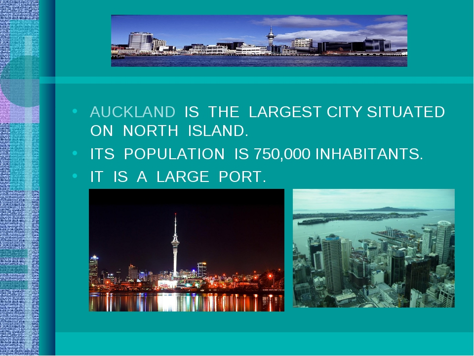 AUCKLAND IS THE LARGEST CITY SITUATED ON NORTH ISLAND. ITS POPULATION IS 750,...