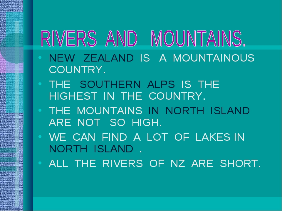 NEW ZEALAND IS A MOUNTAINOUS COUNTRY. THE SOUTHERN ALPS IS THE HIGHEST IN THE...