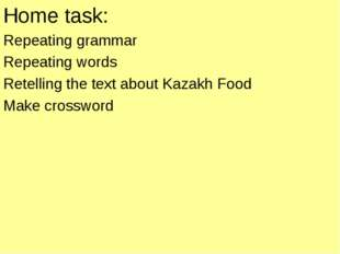 Home task: Repeating grammar Repeating words Retelling the text about Kazakh