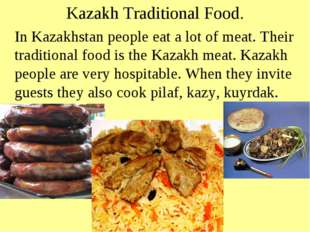 Kazakh Traditional Food. In Kazakhstan people eat a lot of meat. Their tradit
