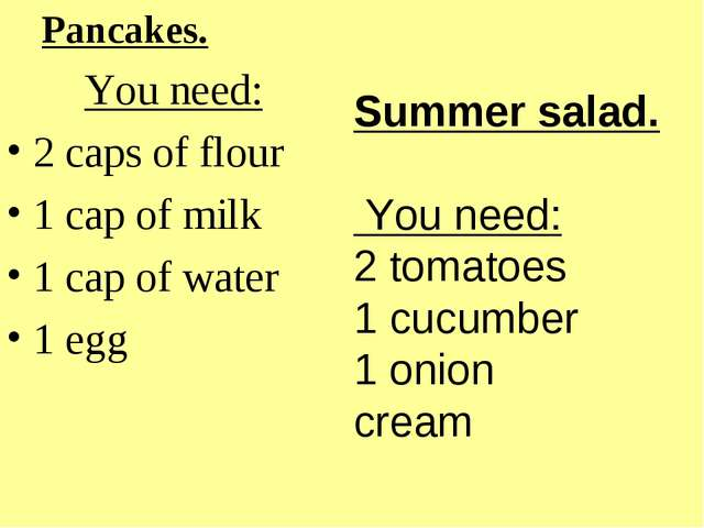 Summer salad. You need: 2 tomatoes 1 cucumber 1 onion cream Pancakes. You nee...