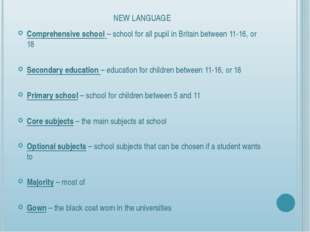 NEW LANGUAGE Comprehensive school – school for all pupil in Britain between 1
